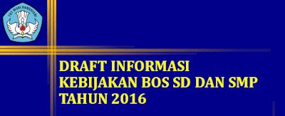 Draft Informasi Kebijakan / Petunjuk Teknis Bantuan Operasional Sekolah (BOS) SD, SMP, SMA dan SMK Tahun 2016