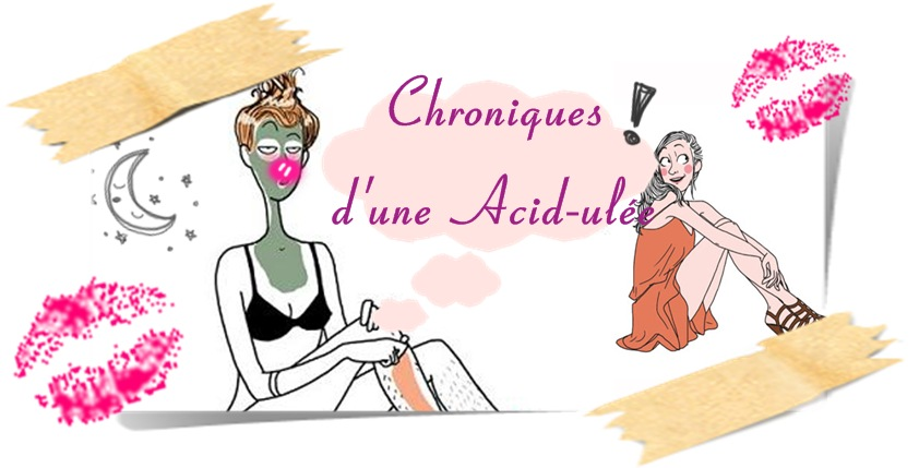 Chroniques d'une Acid-ulée