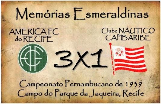 MEMÓRIAS ESMERALDINAS: América 3x1 Náutico em outubro de 1939