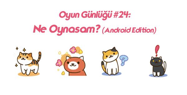 Oyun Günlüğü | The Game Diaries #24: Ne Oynasam? (Android Edition)