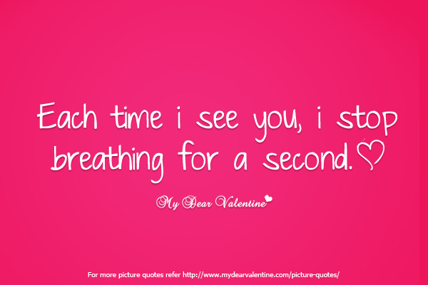 Funny Quotes On Second Love : Love You Quotes for Him #4 : Each time I see you, I stop breathing ...