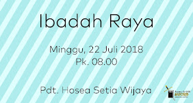 Ibadah Raya Pagi 22 Juli 2018 Jam 08.00