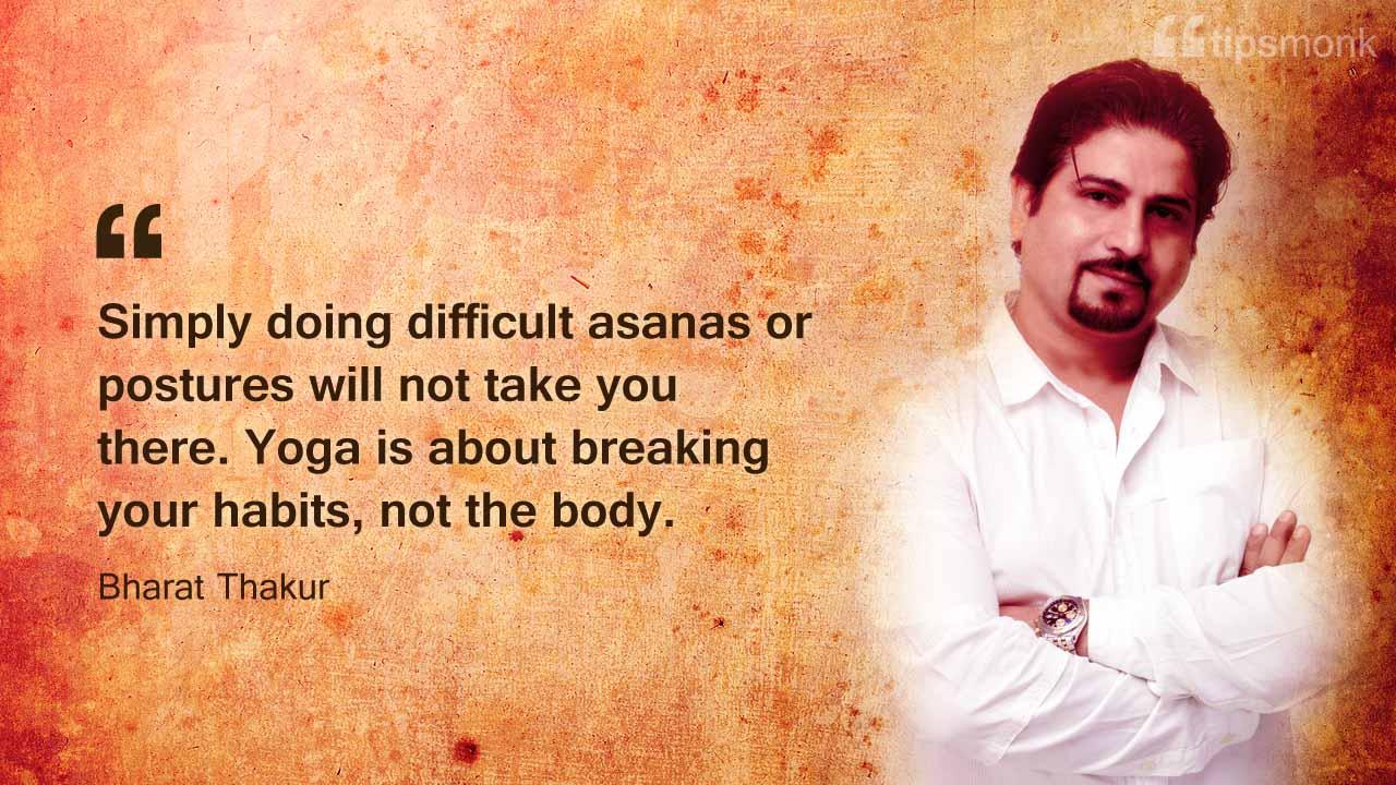 Bharat Thakur Yoga tips, sayings, quotes - Tipsmonk
