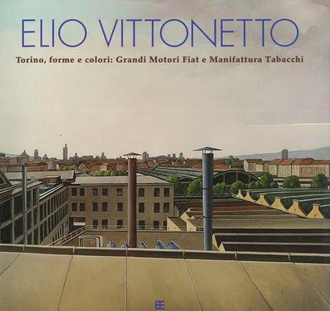 ELIO VITTONETTO: Torino, forme e colori: Grandi Motori Fiat e Manifattura Tabacchi