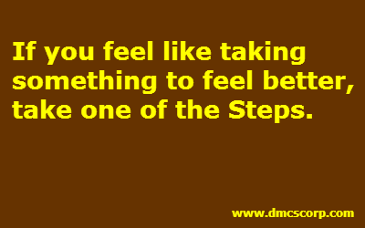 If you feel like taking  something to feel better,  take one of the Steps.