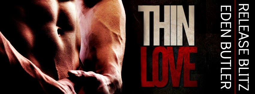 Release Blitz + Giveaway – Thin Love by Eden Butler