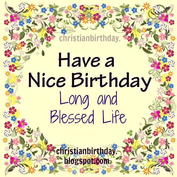 Nice Birthday Long and Blessed Life Christian Card – Nice Happy Birthday Cards