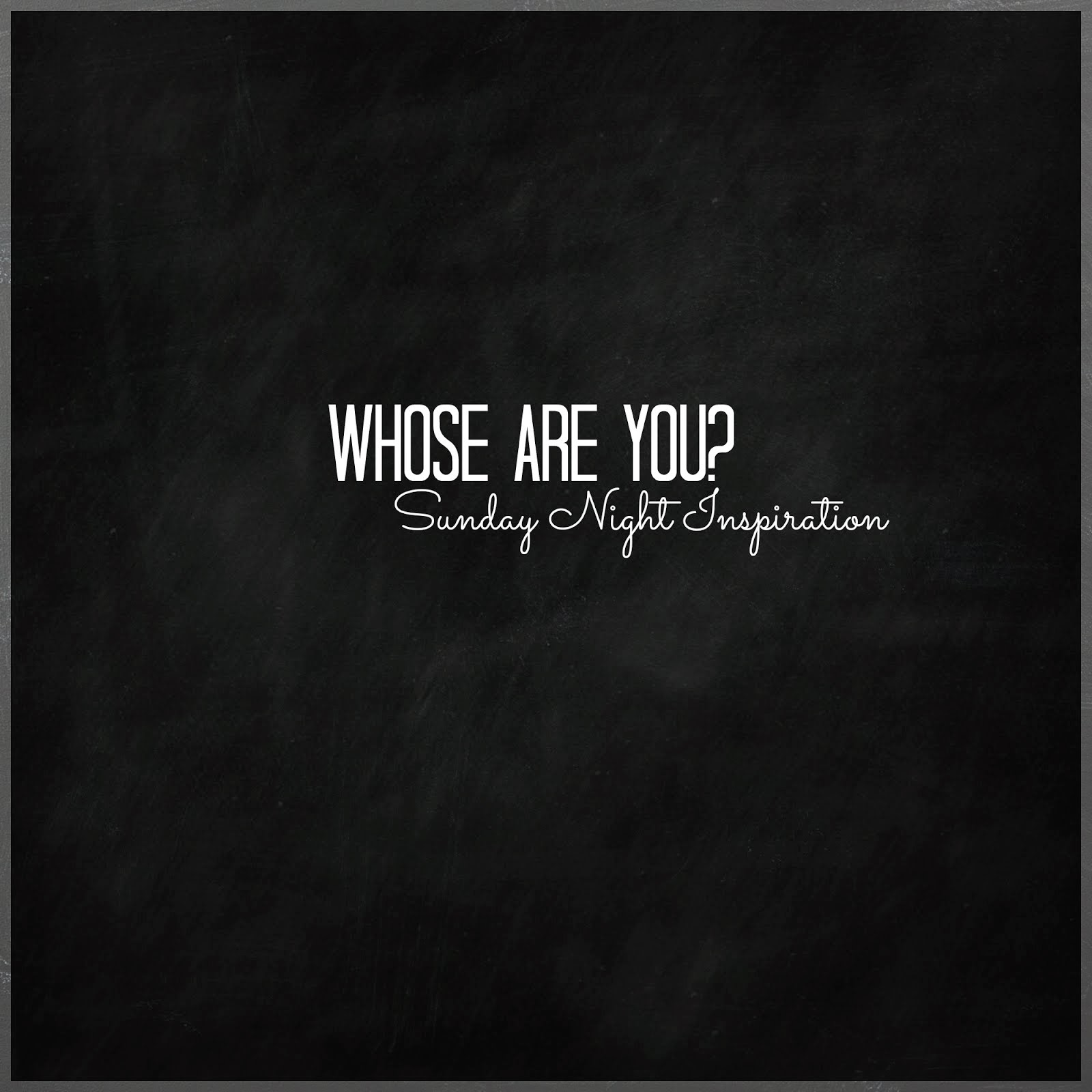Sunday Night Inspiration | Whose Are You?