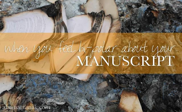when you feel bi-polar about your manuscript - Alanna Rusnak