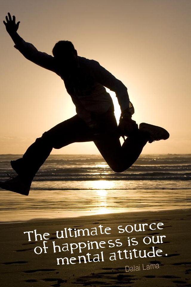 visual quote - image quotation for HAPPINESS - The ultimate source of happiness is our mental attitude. - Dalai Lama