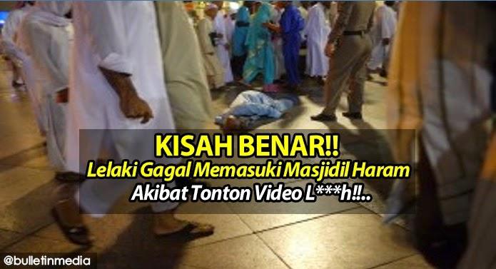 KISAH BENAR!! Lelaki Gagal Memasuki Masjidil Haram Akibat Tonton Video Lucah!!..