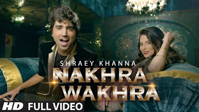 Nakhra Wakhra Full Video Song (2016) By Shraey Khanna HD Download