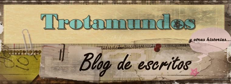 Trotamundos, Blog de escritos y otras historias...