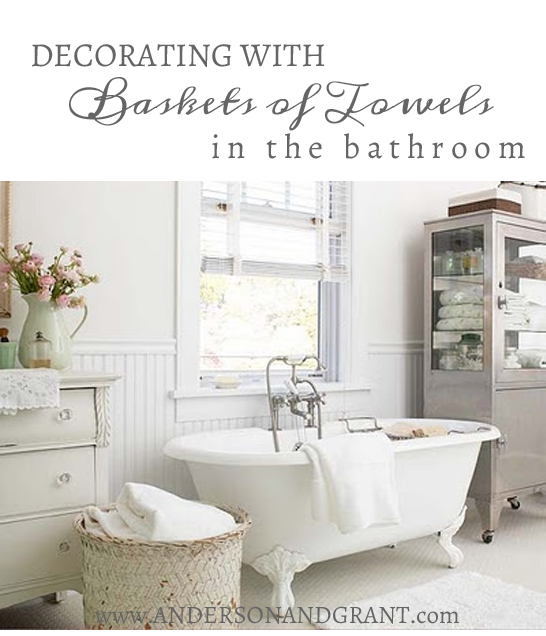 Decorating with Baskets of Towels in the bathroom | www.andersonandgrant.com