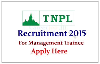 Tamil Nadu Newsprint and Papers Limited Recruitment 2015 for the post of Management Trainee