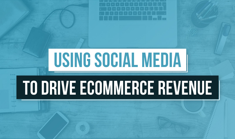 Using #SocialMedia to Drive Ecommerce Revenue - #infographic