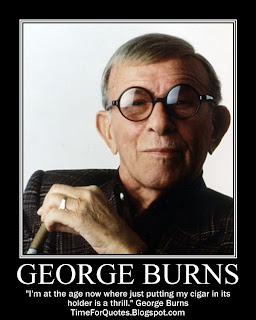 """I'm at the age now where just putting my cigar in its holder is a thrill."" George Burns Quotes"