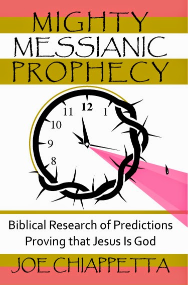 Book cover for Mighty Messianic Prophecy - Biblical Research of Predictions Proving that Jesus Is God - written and researched by Joe Chiappetta