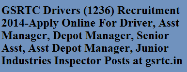 GSRTC Drivers (1236) Recruitment 2014-Apply Online For Driver, Asst Manager, Depot Manager, Senior Asst, Asst Depot Manager, Junior Industries Inspector Posts at gsrtc.in