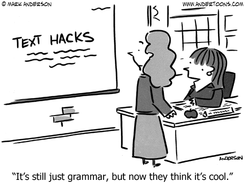 http://www.andertoons.com/education/cartoon/6736/its-still-just-grammar-but-now-they-think-its-cool