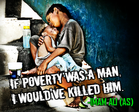 IF POVERTY WAS A MAN, I WOULD'VE KILLED HIM.