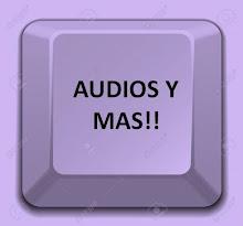 AUDIOS Y MAS!