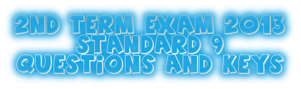 SECOND TERM EXAM 2013 - QUESTION PAPERS AND ANSWER KEYS - STANDARD 9