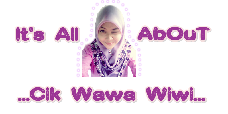 :: It's All aBoUt Cik Wawa Wiwi ::