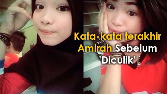 Kata-kata terakhir Amirah Sebelum 'Diculik'