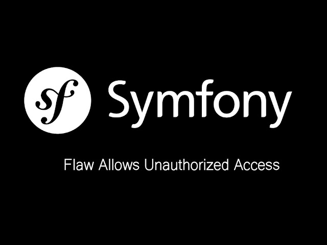 Flaw In Symfony Allows Unauthorized Access To Web Apps ...