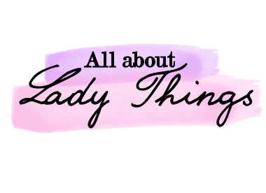 All About Lady Things