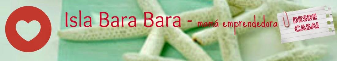 Isla Bara Bara.....mamá emprendedora desde casa!!!!!!!