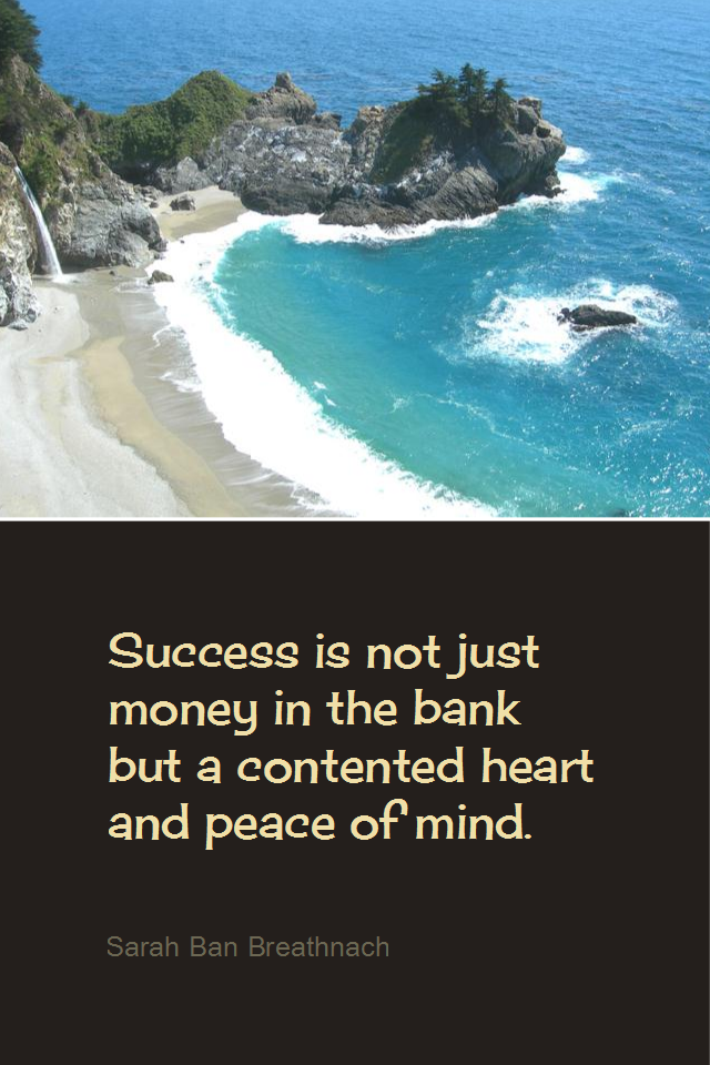 visual quote - image quotation for SUCCESS - Success is not just money in the bank but a contented heart and peace of mind. - Sarah Ban Breathnach