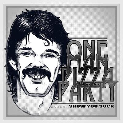 Show You Suck: OneManPizzaParty EP