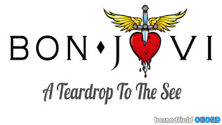 Bon Jovi - A Teardrop To The See Chords and Lyrics
