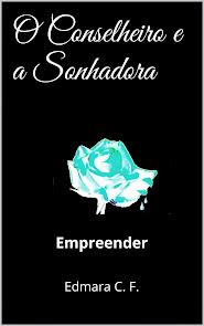 O Conselheiro e a Sonhadora, Uma história de Mistério, Romance e auto ajuda!!