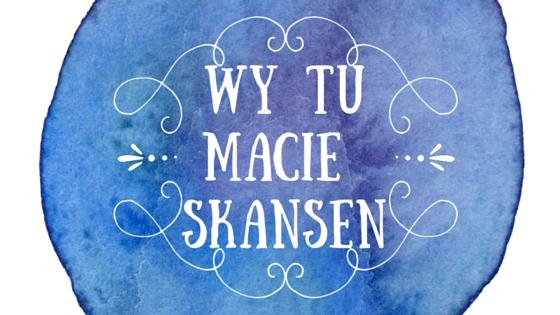 Wy Tu Macie Skansen