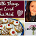 Little Things I've Loved This Week #14