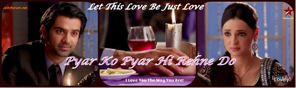"Let This Love Be Just Love!  ""Pyar Ko Pyar Hi Rehne Do"""