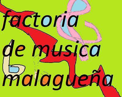 FACTORIA DE MUSICA MALAGUEÑA: