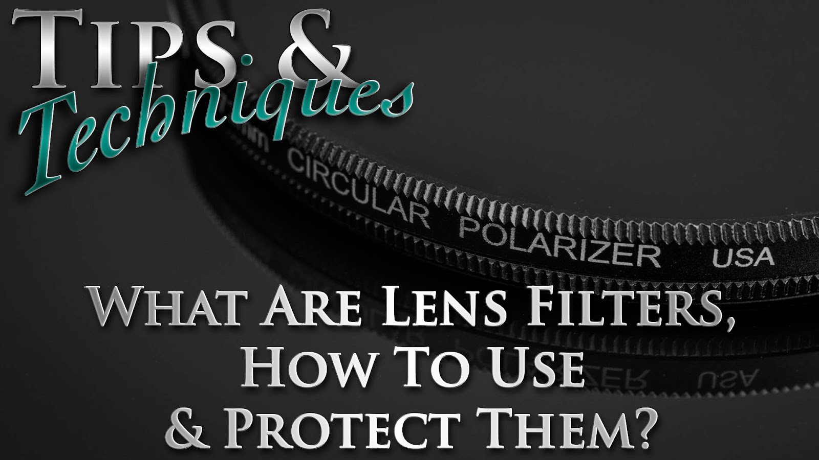 What Are Lens Filters, How To Use & Protect Them? | Tips & Techniques