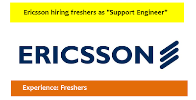 "Ericsson hiring freshers as ""Support Engineer"""