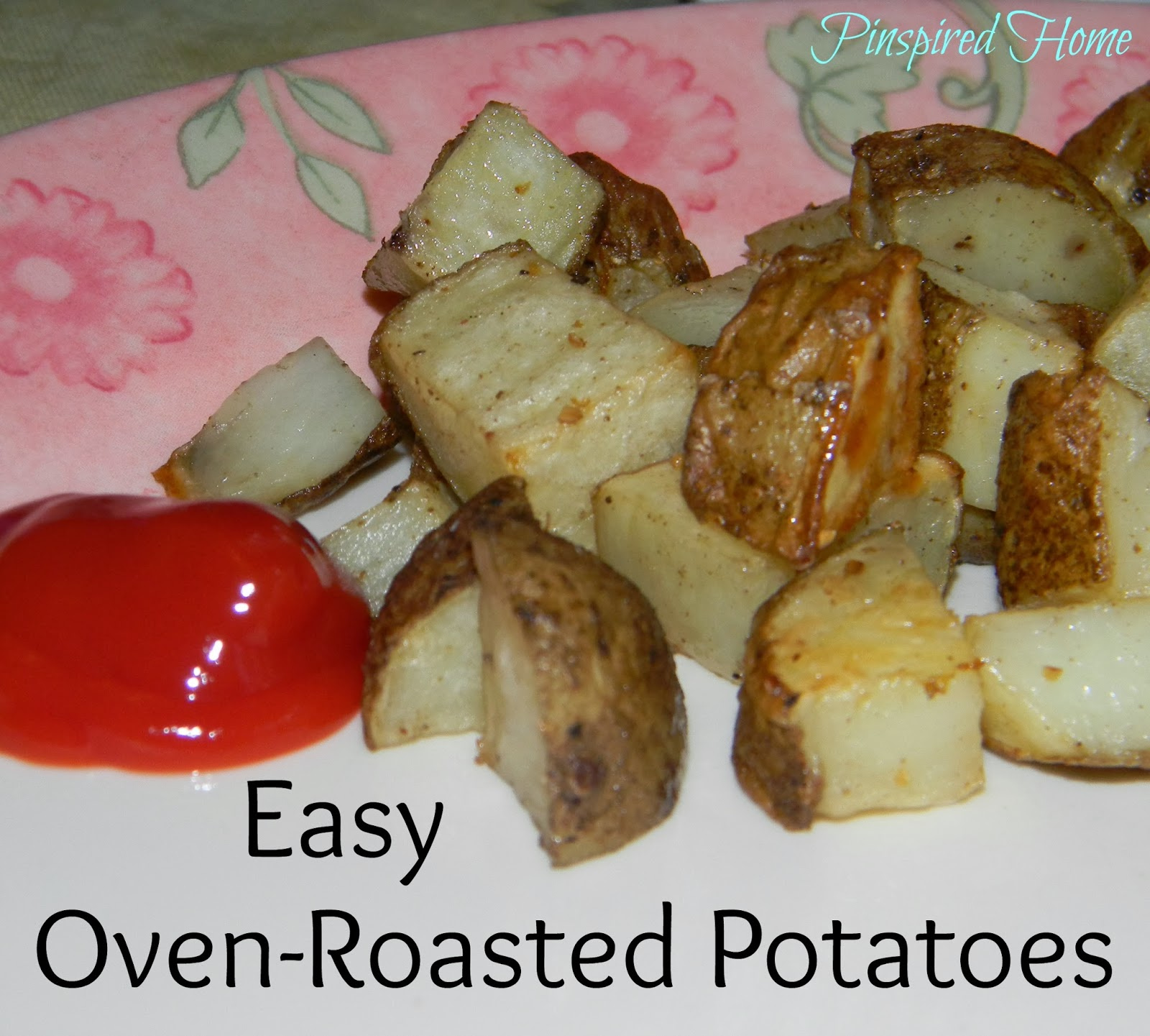 http://pinspiredhome.blogspot.com/2014/02/easy-oven-roasted-potatoes.html