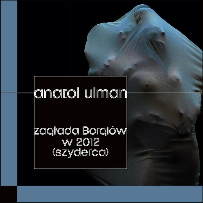"""Anatol Ulman """"Zagłada Borgiów w 2012 (Szyderca)"""""""