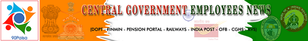 CENTRAL GOVERNMENT EMPLOYEES NEWS