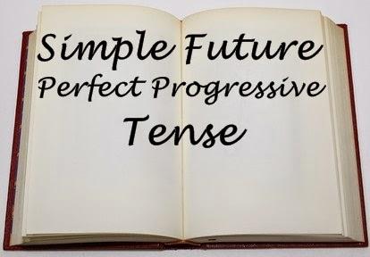 Simple Future Perfect Progressive Tense