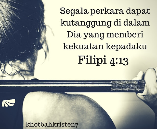 Filipi 4:13 segala perkara dapat kutanggung didalam Dia