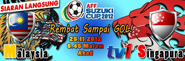 Live Streaming Malaysia vs Singapura Piala AFF Suzuki 25 November 2012