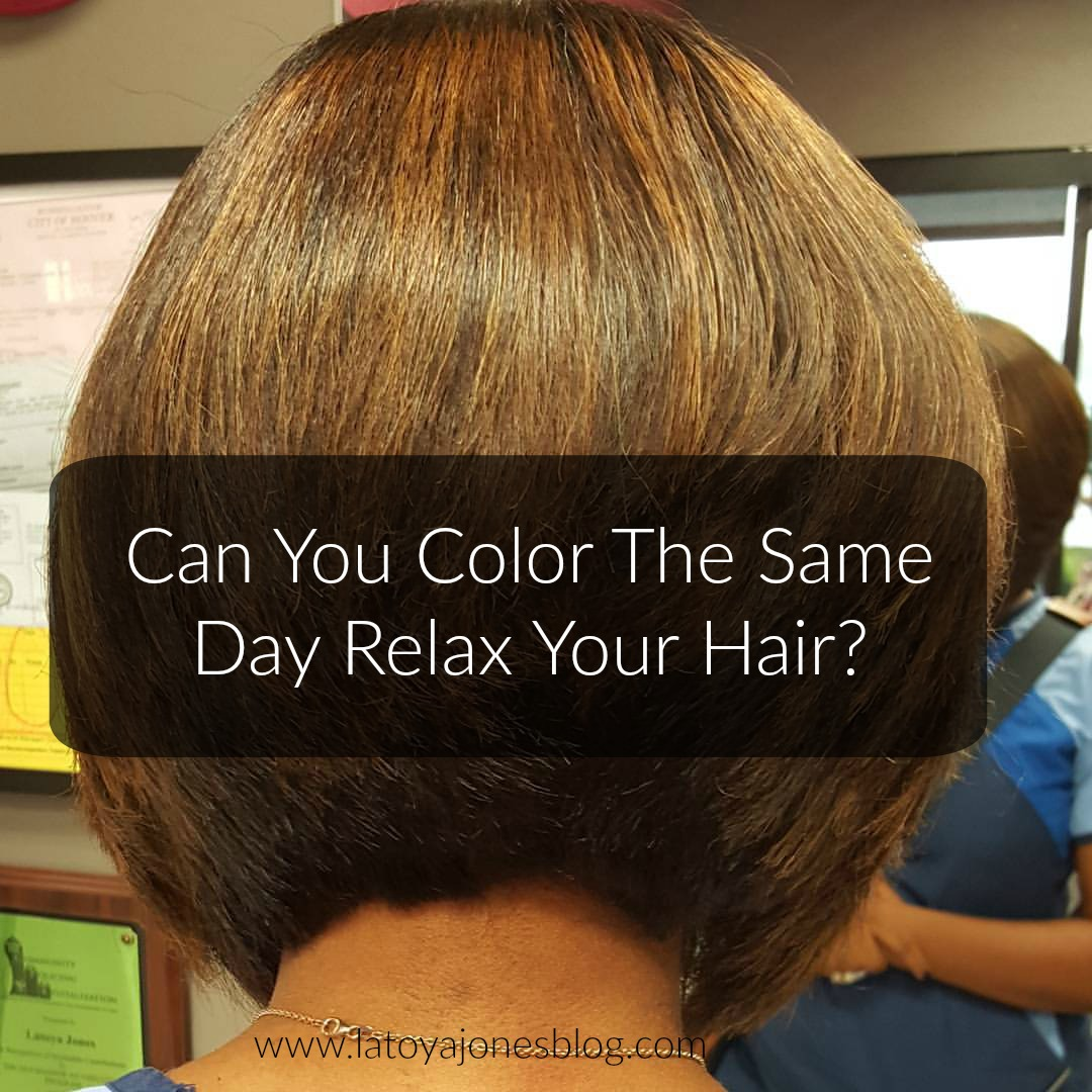 Can You Color The Same Day Relax Your Hair Latoya Jones
