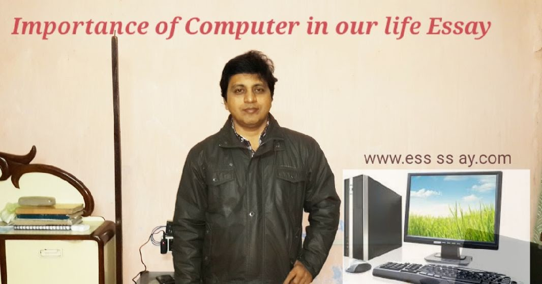 Computer important our life essay